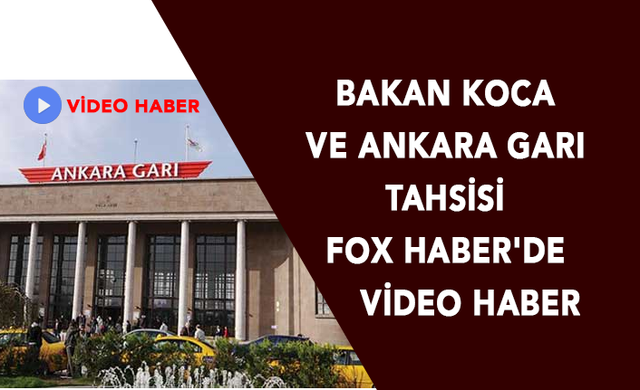Bakan Koca ve Ankara Garı Tahsisi Fox Haber'de - Video Haber